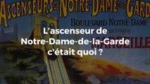 L'ascenseur de Notre-Dame-de-la-Garde, c'était quoi ?