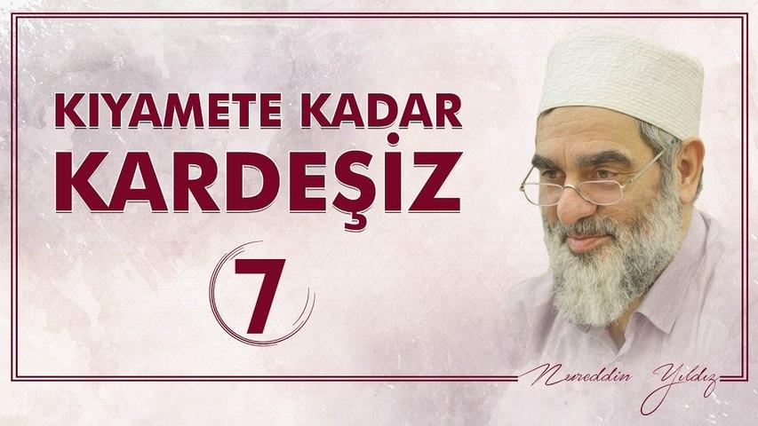 7) Kıyamete Kadar Kardeşiz [7] - Sosyal Doku Vakfı - Nureddin YILDIZ