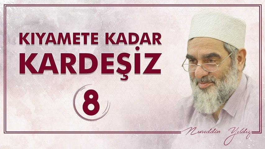8) Kıyamete Kadar Kardeşiz [8] - Sosyal Doku Vakfı - Nureddin YILDIZ