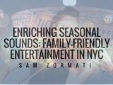 Enriching Seasonal Sounds: Family-Friendly Entertainment in NYC | Sam Zormati