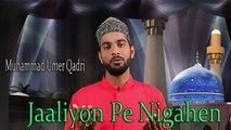 Muhammad Umer Qadri - | Jaaliyon Pe Nigahen | Manqabat | Prophet Mohammad PBH | HD Video