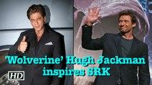 'Wolverine' Hugh Jackman inspires SRK