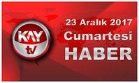 23 Aralık 2017 Kay Tv Haber