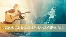 Marcher avec Dieu   Jésus-Christ est ma lumière « Jusqu'au bout en Ta compagnie » Musique chrétienne