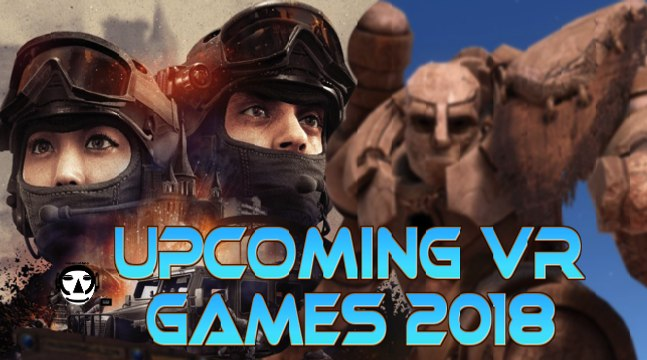 UPCOMING VR GAMES 2018 I NEW VR GAMES for 2018