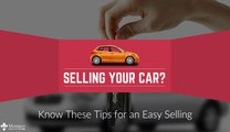 Selling Your Car? Know These Tips for an Easy Selling
