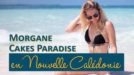 MORGANE CAKES PARADISE en Nouvelle Calédonie (feat Tom4fr)