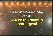 Meghan Trainor ft John Legend Like I'm Gonna Lose You Karaoke Version