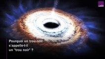 """Pourquoi appelle-t-on un trou noir, un """"trou noir"""" ?"""