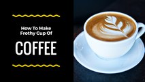 How to make frothy coffee without machine - How to make frothy coffee without coffee maker - Coffee recipe