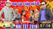 Hài Tết 2018 - Đại Gia Chân Đất 8 - Tập 2 - Phim Hài Tết 2018 Mới Nhất - Bình Trọng, Quang Tèo