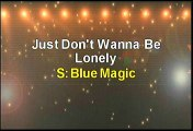 Blue Magic Just Don't Wanna Be Lonely Karaoke Version