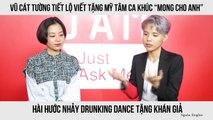 """Vũ Cát Tường tiết lộ viết tặng Mỹ Tâm ca khúc """"Mong cho anh"""" và hài hước nhảy Drunking Dance tặng khán giả"""