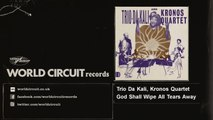 Trio Da Kali, Kronos Quartet - God Shall Wipe All Tears Away