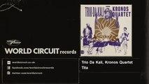 Trio Da Kali, Kronos Quartet - Tita