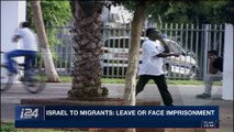 i24NEWS DESK | Israel to migrants: leave or face imprisonment | Tuesday, January 2nd 2018