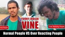 Normal People Vs Over ReActing People Vine | Ft. Ranaa Pratap | The Sritam Saraswati | Indian Funny Vine Videos