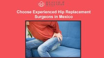 Choose Experienced Hip Replacement Surgeons in Mexico