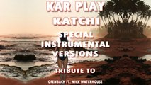 Kar Play - Katchi - Special Instrumental Verions Tribute To Ofenbach Ft. Nick Waterhouse