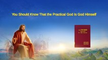 "Knowing God | Almighty God's Word ""You Should Know That the Practical God Is God Himself"" 