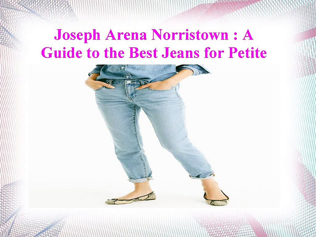 Joseph Arena Norristown - A Guide to the Best Jeans for Petite Women. http://bit.ly/2zwnQ1x