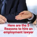 Here are 5 Reasons You Need an Employment Lawyer