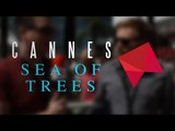 'Sea Of Trees' - What Happened!? (Cannes 2015)