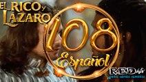 El Rico y Lázaro Español (Capítulo.108)