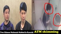 Police arrests two Chinese nationals in ATM skimming fraud In Karachi - ATM skimming