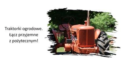 Traktorki ogrodowe - potrafią więcej, niż myślisz!