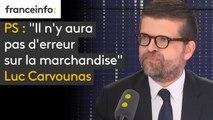 """PS : """"Il n'y aura pas d'erreur sur la marchandise"""", assure Luc Carvounas"""
