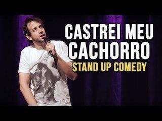 CASTREI MEU CACHORRO - STAND UP COMEDY | Rudge Campos