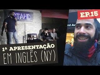 PRIMEIRA APRESENTAÇÃO EM INGLÊS (NY) | Vida de Comediante S01E15