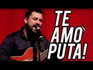 TE AMO PUTA | Na Sarjeta Show