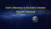 "Almighty God's Word ""God's Utterances to the Entire Universe (The Fifth Utterance)"" 