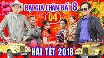 Hài Tết 2018 - Đại Gia Chân Đất 8 - Tập 4 - Phim Hài Tết 2018 Mới Nhất - Bình Trọng, Trung Hiếu, Quang Tèo