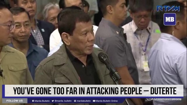 You've gone too far in attacking people – Duterte
