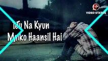 Tera gham hi meri manzil hai.. New Status Video