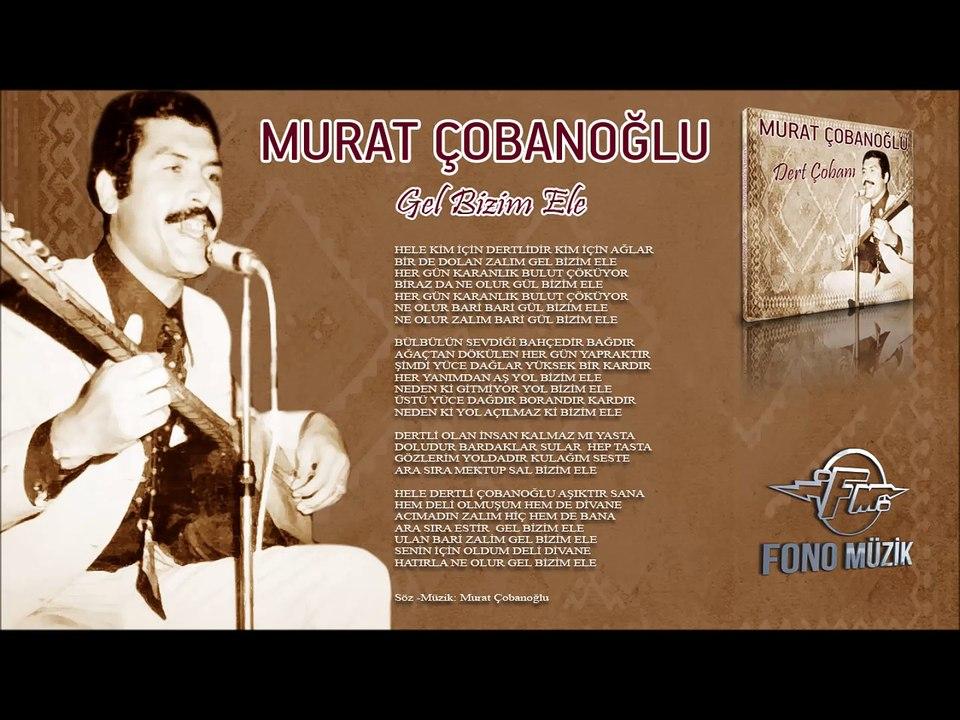 Murat Cobanoglu Gel Bizim Ele Dailymotion Video