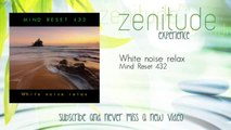 Mind Reset 432 - White noise relax