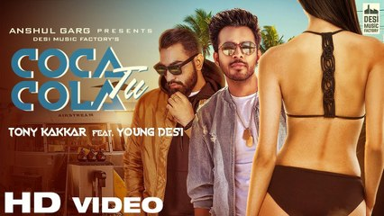 COCA COLA TU - Tony Kakkar ft. Young Desi - New Punjabi Song 2018