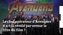Le chef opérateur d'Avengers 4 a-t-il révélé par erreur le titre du film ?