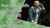 Röya və Miri Yusifin açıq hava konserti - Xəzər Maqazin