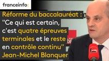 """Réforme du baccalauréat : """"Ce qui est certain, c'est quatre épreuves terminales et le reste en contrôle continu"""", assure Jean-Michel Blanquer"""