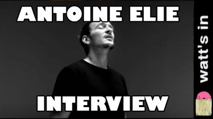 Antoine Elie : Aïe Interview Exclu