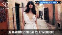 Liz Martinez 2017 Bridal Collection Morocco Photographed by Dudi Hasson   FashionTV   FTV