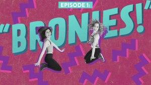 """2 Girls 1 Show - """"Bronies""""    Episode 1"""