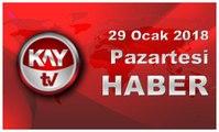 29 Ocak 2018 Kay Tv Haber