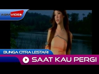 Bunga Citra Lestari - Saat Kau Pergi | Official Video