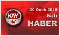 30 Ocak 2018 Kay Tv Haber